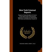 New York Criminal Reports : Reports of Cases Decided in All Courts of the State of New York Involving Questions of Criminal Law and Practice with Notes and References, Volume 25