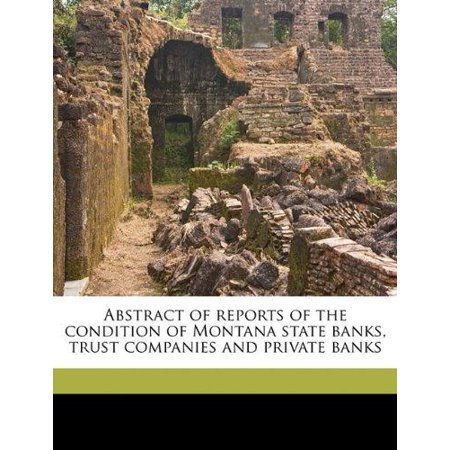 Abstract Of Reports Of The Condition Of Montana State Banks  Trust Companies And Private Banks