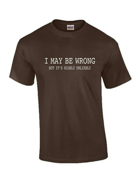 20baac0278 Product Image Mens Funny Sayings Slogans T Shirts-I May Be Wrong tshirt