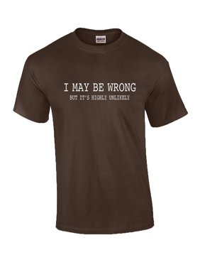 04504c11 Product Image Mens Funny Sayings Slogans T Shirts-I May Be Wrong tshirt