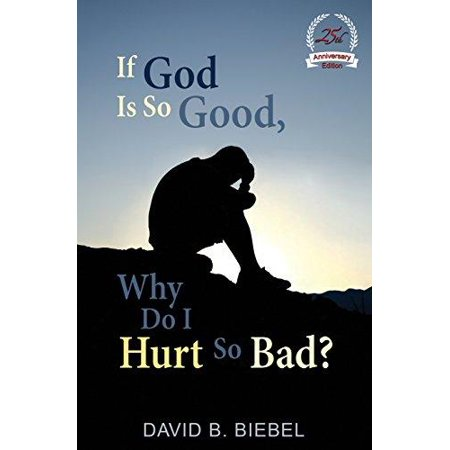 If God Is So Good  Why Do I Hurt So Bad   25Th Anniversary Special Edition