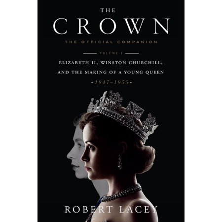 The Crown: The Official Companion, Volume 1 : Elizabeth II, Winston Churchill, and the Making of a Young Queen