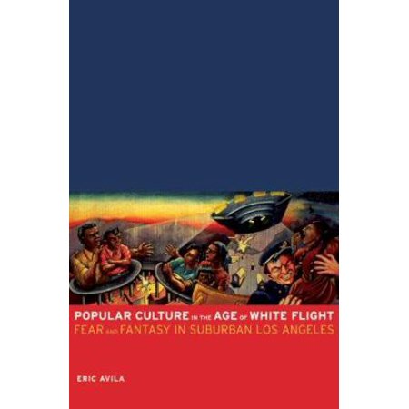 Popular Culture In The Age Of White Flight  Fear And Fantasy In Suburban Los Angeles