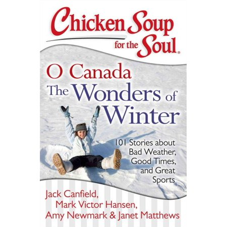 Chicken Soup for the Soul O Canada The Wonders of Winter!