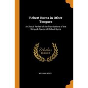 Robert Burns in Other Tongues: A Critical Review of the Translations of the Songs & Poems of Robert Burns Paperback