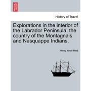 Explorations in the Interior of the Labrador Peninsula, the Country of the Montagnais and Nasquappe Indians.