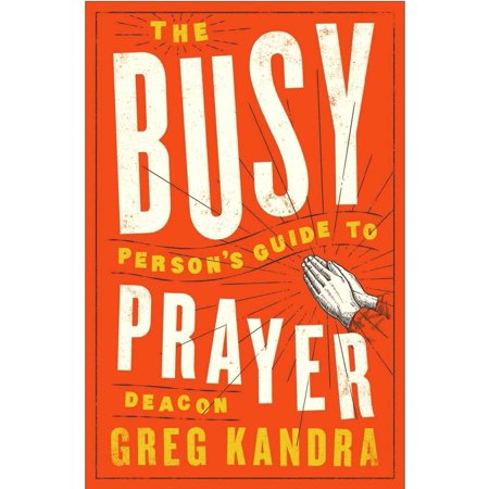 The Busy Person's Guide to Prayer (20 Prayers To Pray Throughout A Busy Day)