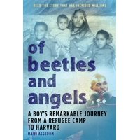 Of Beetles and Angels : A Boy's Remarkable Journey from a Refugee Camp to Harvard