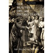 Our Beautiful, Dry and Distant Texts: Art History as Writing (Paperback)