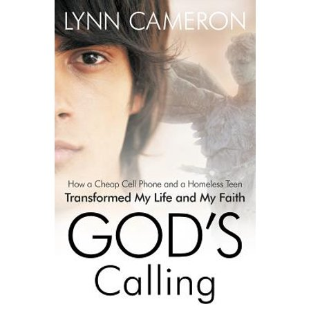 God's Calling : How a Cheap Cell Phone and a Homeless Teen Transformed My Life and My Faith