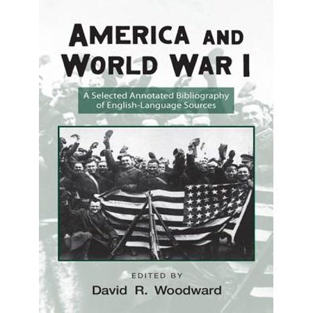 America and World War I : A Selected Annotated Bibliography of English-Language