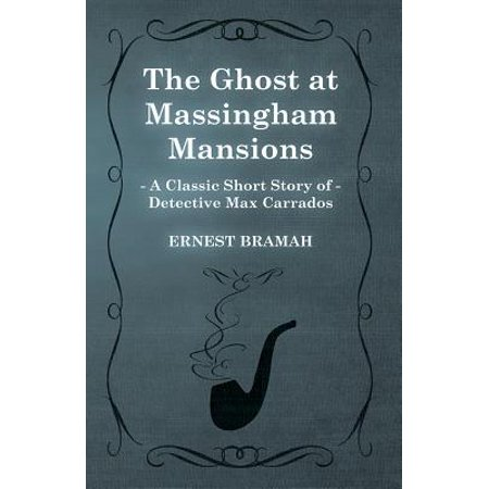 The Ghost at Massingham Mansions (A Classic Short Story of Detective Max Carrados) - - A Short Halloween Ghost Story