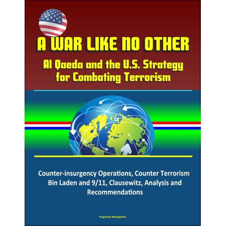 A War Like No Other: Al Qaeda and the U.S. Strategy for Combating Terrorism - Counter-insurgency Operations, Counter Terrorism, Bin Laden and 9/11, Clausewitz, Analysis and Recommendations - (Best Counter Terrorism Units In The World)