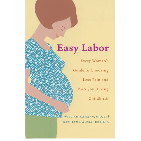 Easy Labor : Every Woman's Guide to Choosing Less Pain and More Joy During (Hypnosis For Pain Management During Labour And Childbirth)