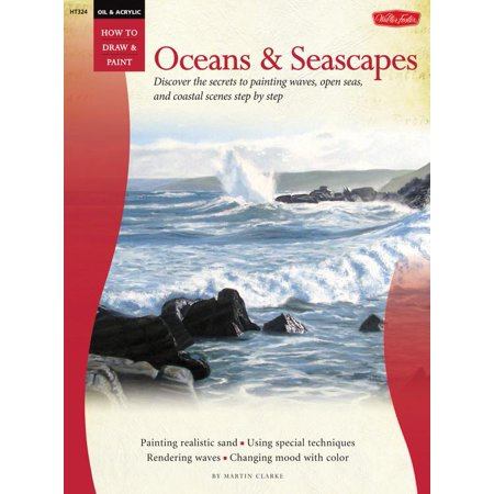 How to Draw & Paint: Oil & Acrylic: Oceans & Seascapes: Discover the Secrets to Painting Waves, Open Seas, and Coastal Scenes Step by Step