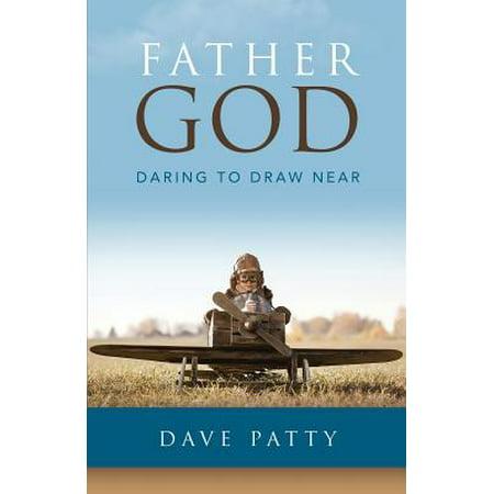 Father God : Daring to Draw Near (The Kingdom Of God Has Come Near)