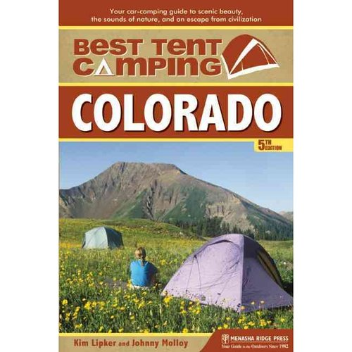 Best Tent Camping Colorado: Your Car-Camping Guide to Scenic Beauty, the Sounds of Nature, and an Escape from Civilization