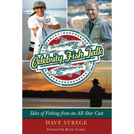 Celebrity Fish Talk: Tales of Fishing from an All-Star Cast by