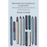Drawing in Charcoal and Crayon for the Use of Students and Schools - eBook