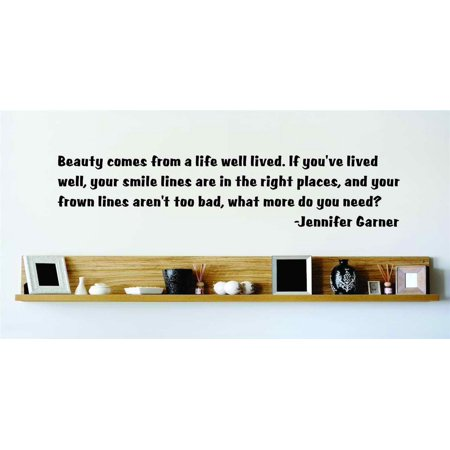 Beauty Comes From A Life Well Lived  If Youve Lived Well  Your Smile Lines Are In The Right Places Wall Decal 15X15