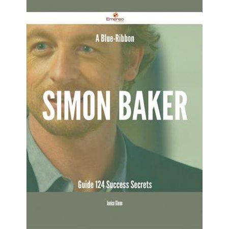 A Blue-Ribbon Simon Baker Guide - 124 Success Secrets - eBook