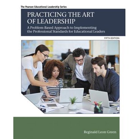 Practicing the Art of Leadership : A Problem-Based Approach to Implementing the Professional Standards for Educational (Introduction To System Approach In Educational Technology)