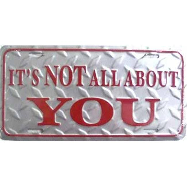 LP - 322 It s Not All About You License Plate - 2346