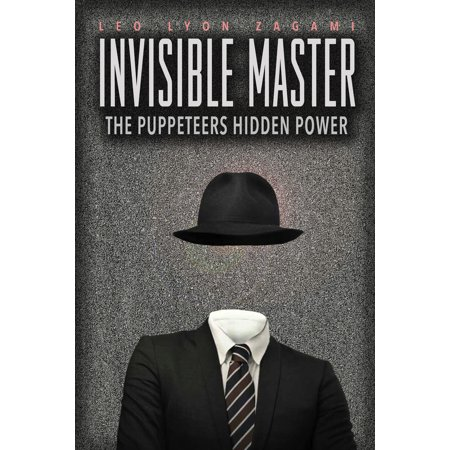 The Invisible Master : Secret Chiefs, Unknown Superiors, and the Puppet Masters Who Pull the Strings of Occult Power from the Alien