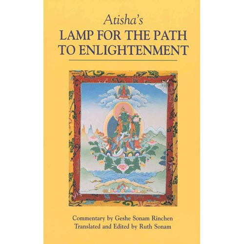 Atisha's Lamp for the Path to Enlightenment: An Oral Teaching by Geshe Sonam Rinchen ; Translated and Edited by Ruth Sonam