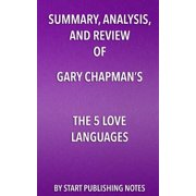 Summary, Analysis, and Review of Gary Chapman's the 5 Love Languages : The Secret to Love That Lasts