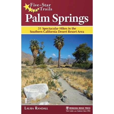Five-Star Trails: Palm Springs : 31 Spectacular Hikes in the Southern California Desert Resort Area (City Of Palm Desert)