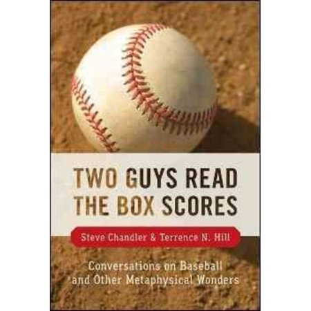Two Guys Read The Box Scores  Conversations On Baseball And Other Metaphysical Wonders