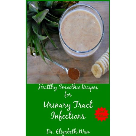 Healthy Smoothie Recipes for Urinary Tract Infections 2nd Edition -