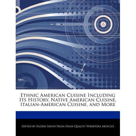 Ethnic American Cuisine Including Its History, Native American Cuisine, Italian-American Cuisine, and More (Native American Cuisine)