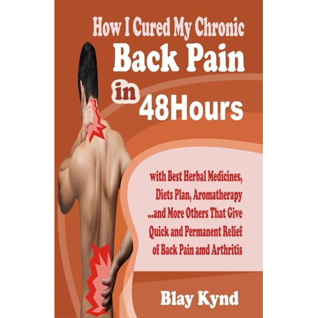 How I Cured My Chronic Back Pain in 48Hours: with Best Herbal Medicines, Diets Plan, Aromatherapyand Many Others That Give Quick and Permanent Relief of Back Pain - (Best Marijuana For Chronic Pain)
