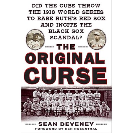 The Original Curse: Did the Cubs Throw the 1918 World Series to Babe Ruth's Red Sox and Incite the Black Sox