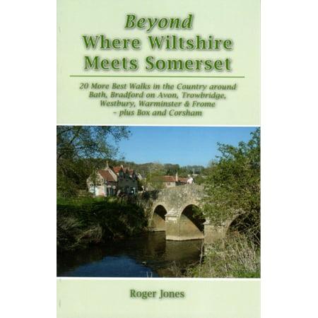 Beyond Where Wiltshire Meets Somerset: 20 More Best Walks in the Country Around Bath Bradford on Avon Trowbridge Westbury Warminster &