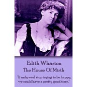 "Edith Wharton - The House of Mirth : ""If only we'd stop trying to be happy, we could have a pretty good time."""