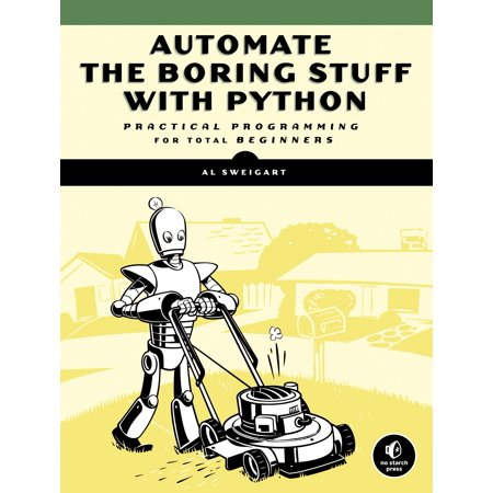 Automate the Boring Stuff with Python : Practical Programming for Total Beginners ()