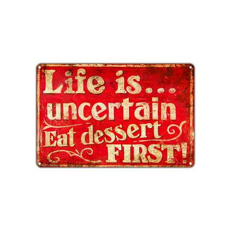 Life Is... Uncertain Eat Dessert First! Funny Novelty Vintage Retro Metal Wall Decor Art Shop Man Cave Bar Garage Aluminum 8