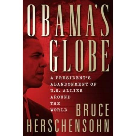 Obamas Globe  A Presidents Abandonment Of U S Allies Around The World