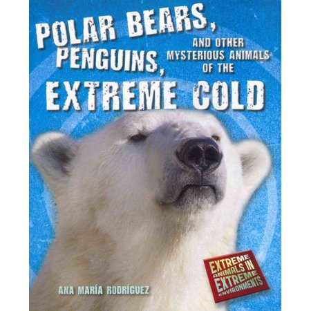Polar Bears, Penguins, and Other Mysterious Animals of the Extreme Cold - Other Mysterious Animals