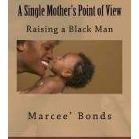 A Single Mother's Point of View Raising a Black Man - -