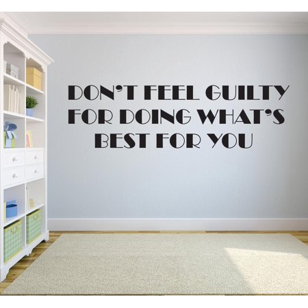 Dont Feel Guilty For Doing Whats Best For You Motivation Life Quote Custom Wall Decal Vinyl Sticker 16 Inches X 24