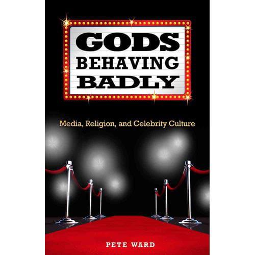 Gods Behaving Badly: Media, Religion, and Celebrity Culture