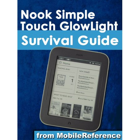 Nook Simple Touch GlowLight Survival Guide: Step-by-Step User Guide for the Nook Simple Touch GlowLight eReader: Getting Started, Using Hidden Features, and Downloading FREE eBooks - eBook ()