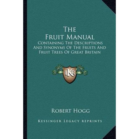 The Fruit Manual  Containing The Descriptions And Synonyms Of The Fruits And Fruit Trees Of Great Britain