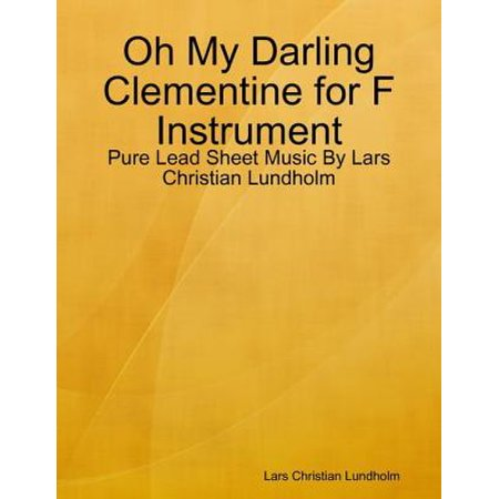 Oh My Darling Clementine for F Instrument - Pure Lead Sheet Music By Lars Christian Lundholm -