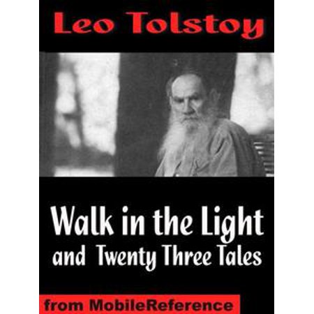 Walk In The Light And Twenty Three Tales: Inclds God Sees The Truth, But Waits, Ivan The Fool, How Much Land Does A Man Need?, The Bear Hunt & More (Mobi Classics) - eBook