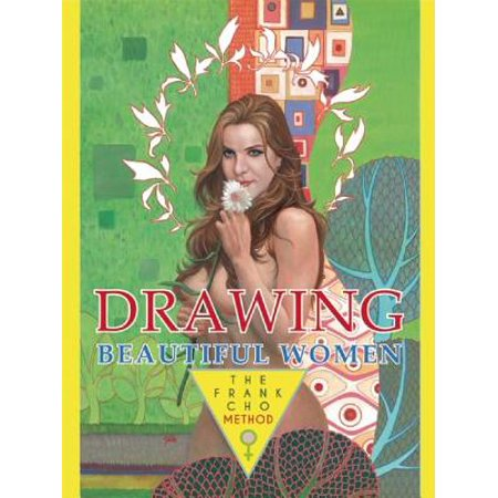 Drawing Beautiful Women : The Frank Cho Method